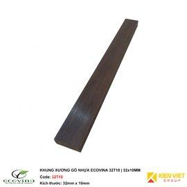 Khung xương gỗ nhựa Ecovina 32T10 | 32x10mm